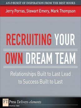 Recruiting Your Own Dream Team: Relationships Built to Last Lead to Success Built to Last