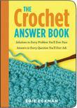 The Crochet Answer Book: Solutions to Every Problem You'll Ever Face; Answers to Questions You'll Ever Ask