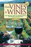 From Vines to Wines: The Complete Guide to Growing Grapes and Making Your Own Wine