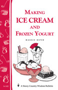 Making Ice Cream and Frozen Yogurt: Storey's Country Wisdom Bulletin A-142