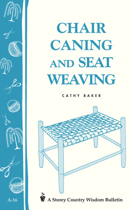 Chair Caning and Seat Weaving: Storey Country Wisdom Bulletin A-16