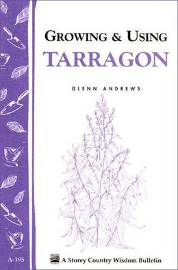 Growing & Using Tarragon: Storey's Country Wisdom Bulletin A-195
