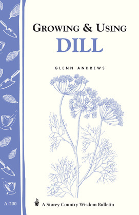 Growing & Using Dill: Storey's Country Wisdom Bulletin A-200