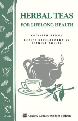 Herbal Teas for Lifelong Health: Storey's Country Wisdom Bulletin A-220