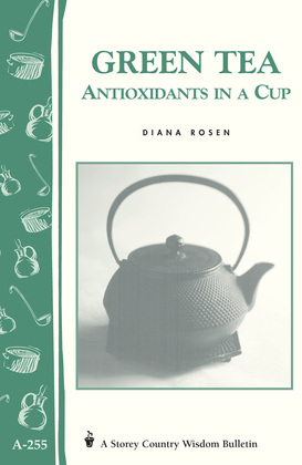 Green Tea: Antioxidants in a Cup: Storey's Country Wisdom Bulletin A-255