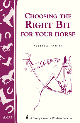 Choosing the Right Bit for Your Horse: Storey's Country Wisdom Bulletin A-273