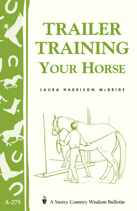Trailer-Training Your Horse: Storey's Country Wisdom Bulletin A-279