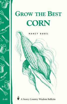 Grow the Best Corn: Storey's Country Wisdom Bulletin A-68