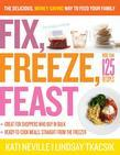 Fix, Freeze, Feast: The Delicious, Money-Saving Way to Feed Your Family
