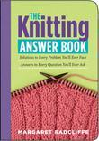 The Knitting Answer Book: Solutions to Every Problem You'll Ever Face, Answers to Every Question You'll Ever Ask