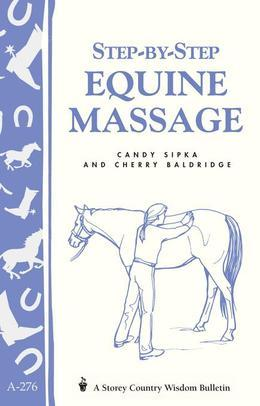 Step-by-Step Equine Massage: (Storey's Country Wisdom Bulletin A-2776