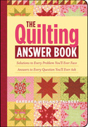 The Quilting Answer Book: Solutions to Every Problem You'll Ever Face; Answers to Every Question You'll Ever Ask