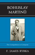 Bohuslav Martinu: The Compulsion to Compose