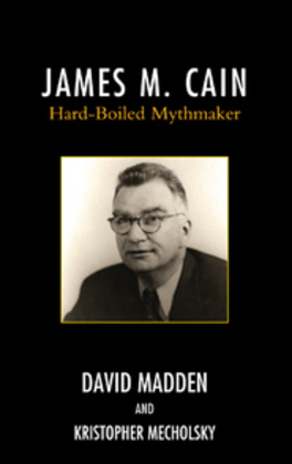 James M. Cain: Hard-Boiled Mythmaker