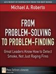 From Problem-Solving to Problem-Finding: Great Leaders Know How to Detect Smoke, Not Just Raging Fires