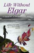 Life Without Elgar: A Tale of a Journeying Soul