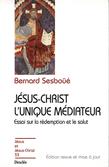 Jésus-Christ l'unique médiateur - Essai sur la rédemption et le salut