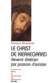 Le Christ de Kierkegaard - Devenir chrétien par passion d'exister