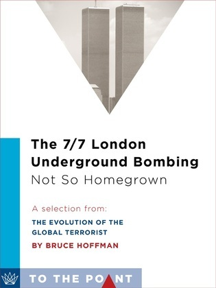The 7/7 London Underground Bombing: Not So Homegrown: A Selection from The Evolution of the Global Terrorist Threat: From 9/11 to Osama bin Laden's De