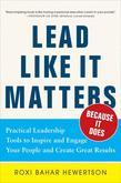 Lead Like it Matters...Because it Does: Practical Leadership Tools to Inspire and Engage Your People and Create Great Results: Practical Leadership To
