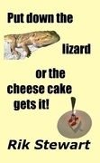 Put Down the Lizard or the Cheesecake Gets It