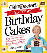 The Cake Mix Doctor's 25 Best Birthday Cakes: Easy Luscious Layer Cakes, Plus Frostings, Icings, Tips, and More