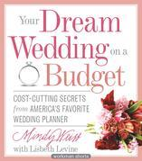 Your Dream Wedding on a Budget: 47 Cost-Cutting Secrets from America's Favorite Wedding Planner