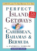 Perfect Island Getaways from 1,000 Places to See Before You Die: The Caribbean, Bahamas & Bermuda