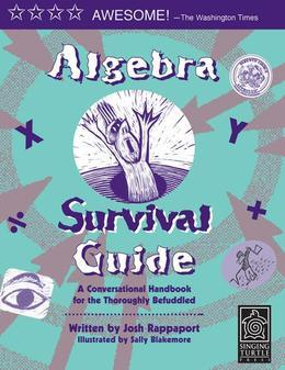 Algebra Survival Guide: A Conversational Handbook for the Thoroughly Befuddled