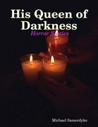 His Queen of Darkness:  Horror Stories