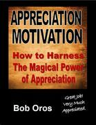 Appreciation Motivation: How to Harness the Magical Power of Appreciation