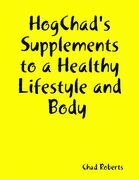 Hogchad's Supplements to a Healthy Lifestyle and Body