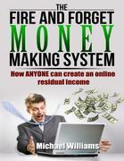 The Fire and Forget Money Making System