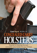 Gun Digest Book of Concealed Carry Holsters: A Guide to Choosing the Best Concealed Carry Holsters for Your Lifestyle