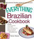The Everything Brazilian Cookbook: Includes Tropical Cobb Salad, Brazilian BBQ, Gluten-Free Cheese Rolls, Passion Fruit Mousse, Pineapple Caipirinha..