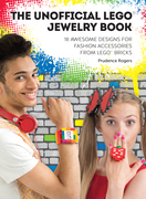 The Unofficial LEGO® Jewelry Book: 18 awesome designs for fashion accessories from LEGO®bricks