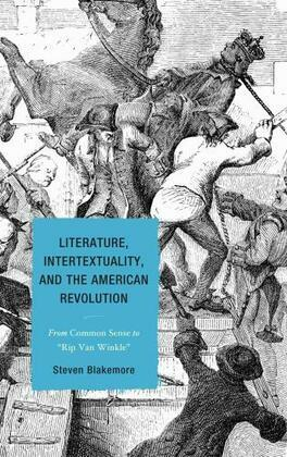 Literature, Intertextuality, and the American Revolution: From Common Sense to Rip Van Winkle