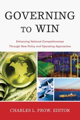 Governing to Win: Enhancing National Competitiveness Through New Policy and Operating Approaches