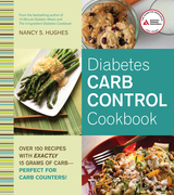 Diabetes Carb Control Cookbook: Over 150 Recipes with Exactly 15 Grams of Carb ¿ Perfect for Carb Counters!