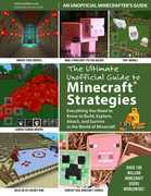 The Ultimate Unofficial Guide to Minecraft® Strategies: Everything You Need to Know to Build, Explore, Attack, and Survive in the World of Minecraft