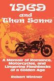 1969 and Then Some: A Memoir of Romance, Motorcycles, and Lingering Flashbacks of a Golden Age