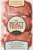 The Meaty Truth: Why Our Food Is Destroying Our Health and Environment¿and Who Is Responsible