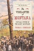 The Vigilantes of Montana: Popular Justice in the Rocky Mountains