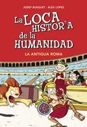 La loca historia de la humanidad. La Antigua Roma