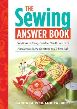 The Sewing Answer Book: Solutions to Every Problem You'll Ever Face; Answers to Every Question You'll Ever Ask