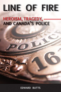 Line of Fire: Heroism, Tragedy, and Canada's Police