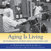 Aging Is Living: Myth-Breaking Stories from Long-Term Care
