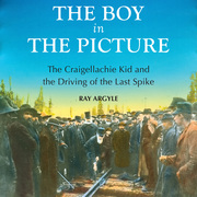 The Boy in the Picture: The Craigellachie Kid and the Driving of the Last Spike