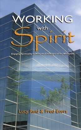 Working With Spirit: Engaging the Spirituality to Meet the Challenges of the Workplace