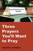 Three Prayers You'll Want to Pray
